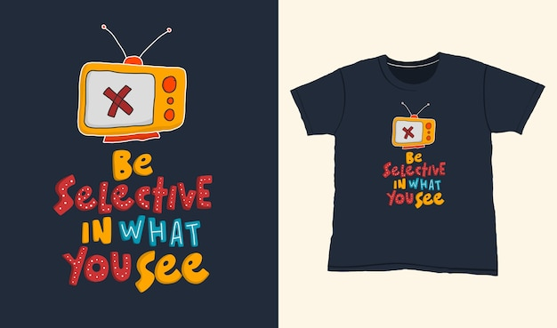 Seien sie wählerisch in dem, was sie sehen. zitat typografie schriftzug für t-shirt design. handgezeichnete schrift