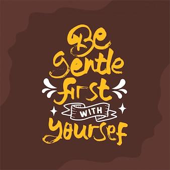 Seien sie zuerst vorsichtig mit sich selbst zitat