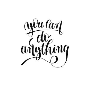 Sie können alles tun, schwarz-weiß-handschrift motivierend und inspirierend positives zitat, handgeschrieben