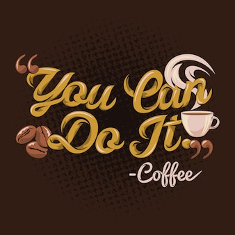 Sie können es tun kaffeezitate