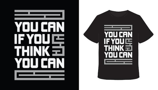 Sie können, wenn sie denken, dass sie t-shirt-design mit typografie könnenography