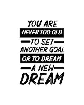 Sie sind nie zu alt, um sich ein anderes ziel zu setzen oder einen neuen traum zu träumen.