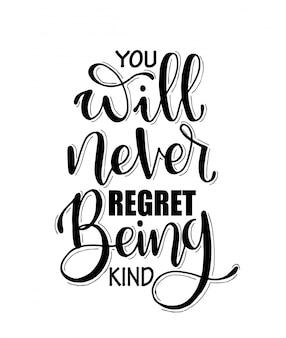 Sie werden es nie bereuen, freundlich zu sein. inspirierende handschriftzitate