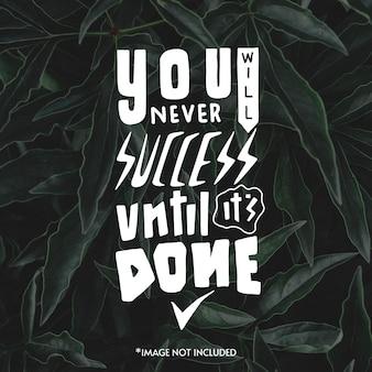 Sie werden nie erfolg haben, bis es fertig ist. zitat typografie schriftzug für t-shirt design. handgezeichnete schrift