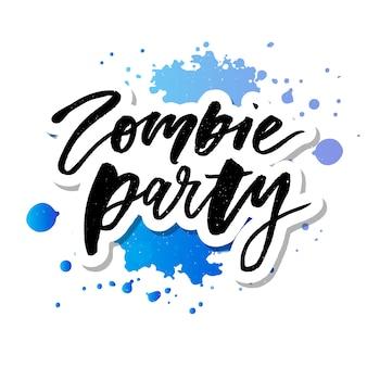 Slogan zombie party satz print schriftzug kalligraphie