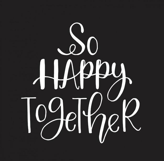 So glücklich zusammen - handschriftzug, motivierende zitate