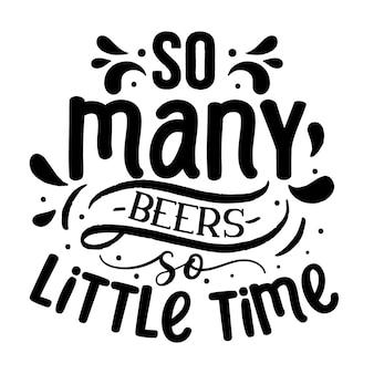 So viele biere, so wenig zeit typografie premium-vektor-design-zitat-vorlage
