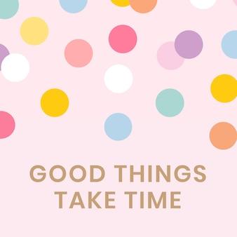 Social-media-zitat-vorlagenvektor in süßem pastell-tupfen mit inspirierenden guten dingen braucht zeit
