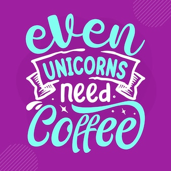 Sogar einhörner brauchen kaffeehandbeschriftung premium vektor design