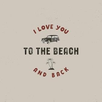 Sommer-surfen-typografie-design. ich liebe dich zum strand und zurück - zeichen. vintager aufkleber für t-shirts, kleidung, tassen, kleidung und andere identität. vektor auf lager isoliert auf retro-hintergrund.