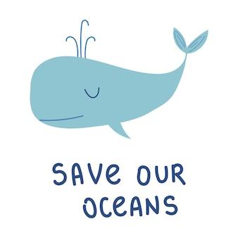 Speichern sie unsere ozeane cartoon niedlichen wal vektor-illustration auf weißem hintergrund motivationssatz