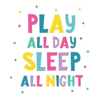 Spielen sie den ganzen tag, schlafen sie die ganze nacht geschriebener schriftzug vektor-illustration baby-druck