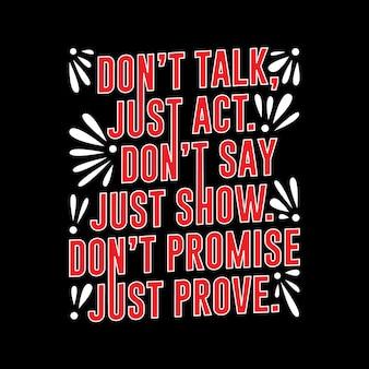 Sprechen sie nicht nur, handeln sie, sagen sie nicht nur show.