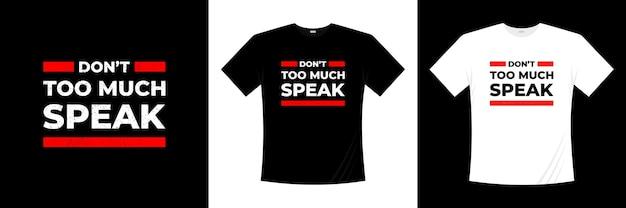 Sprechen sie nicht zu viel über typografie-t-shirt-design. sprichwort, satz, zitiert t-shirt.