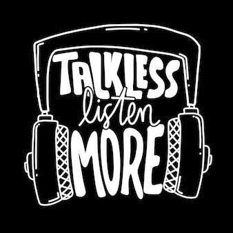 Sprechen sie weniger, hören sie mehr. motivierende zitate. zitat von hand schriftzug. für drucke auf t-shirts, taschen, schreibwaren, karten, postern, bekleidung, tapeten etc.