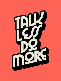Sprechen sie weniger, tun sie mehr inspirierende kreative motivations-zitat-plakat-vorlage