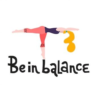 Stand der jungen frau in einem yogahaltungsdruck. yogamädchen in eignungsposition. nettes helles mädchen führt krieger-haltung durch. seien sie in balance schriftzug. inspirierende zitat kalligraphie.