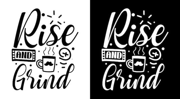 Steigen sie auf und mahlen sie kaffee zitiert handgezeichneten schriftzug