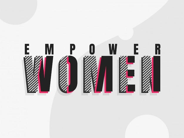 Stilvolle beschriftung von empower-frauen auf grauem hintergrund.