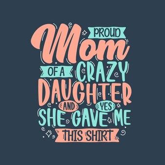 Stolze mutter einer verrückten tochter und ja, sie hat mir dieses shirt geschenkt. muttertag schriftzug design.