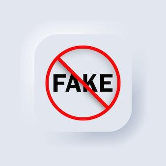 Stoppen sie das gefälschte symbol. vektor. verbotenes zeichen. kein lügenkonzept. neumorphic ui ux weiße benutzeroberfläche web-schaltfläche. neumorphismus. vektor-illustration