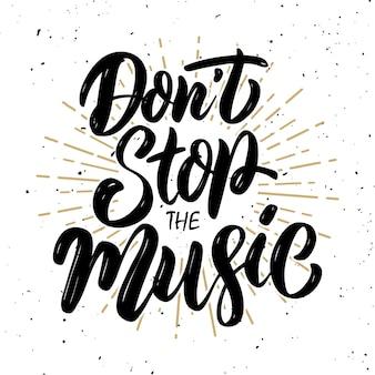 Stoppen sie nicht die musik. hand gezeichnetes motivations-schriftzug-zitat. element für plakat, banner, grußkarte. illustration