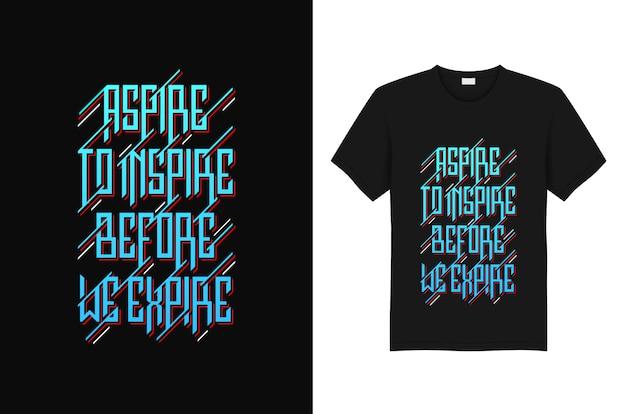 Streben sie danach zu inspirieren, bevor wir den typografie-t-shirt-entwurf ablaufen