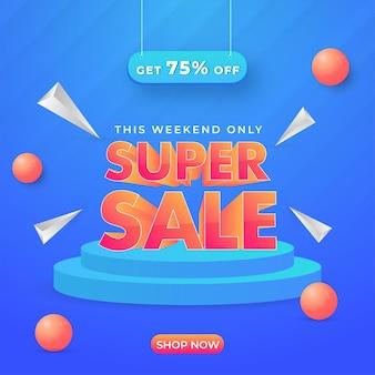 Super sale poster design mit 75% rabatt und 3d podium oder bühne, dreieckselementen und perlen auf blauem hintergrund.
