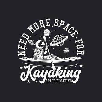 T-shirt-design braucht mehr platz für den kajak-raum schwebend mit astronauten-kajak-vintage-illustration