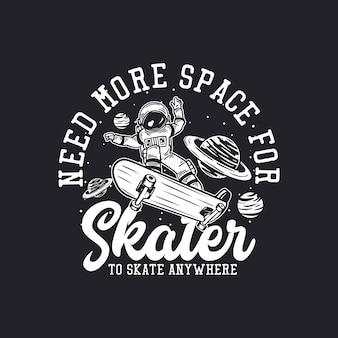 T-shirt-design braucht mehr platz für skater, um überall mit astronauten-skateboard-vintage-illustration zu skaten