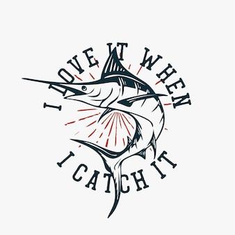 T-shirt design, das ich liebe, wenn ich es mit marlinfisch-weinleseillustration fange