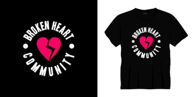 T-shirt-design der community-typografie mit gebrochenem herzen
