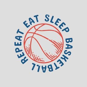 T-shirt-design essen schlaf basketball-wiederholung mit basketball-vintage-illustration