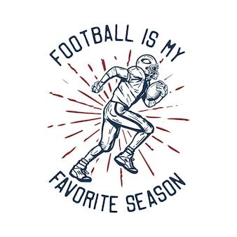 T-shirt design fußball ist meine lieblingssaison mit fußballspieler, der rugbyball hält, wenn vintage illustration läuft