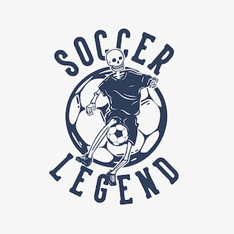 T-shirt design fußballlegende mit skelett fußball vintage illustration spielen