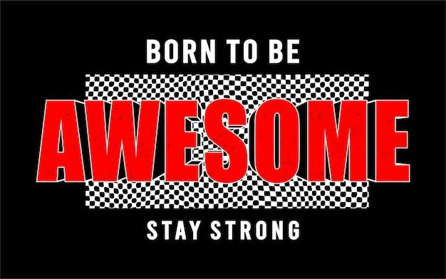 T-shirt design geboren, um fantastisch zu bleiben bleiben starke schriftzug typografie Premium Vektoren