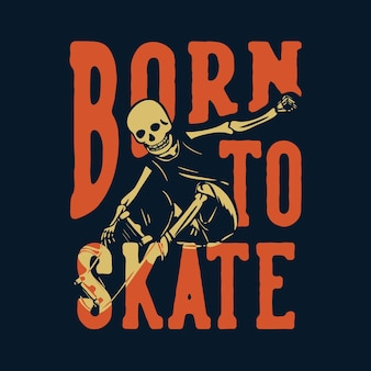 T-shirt-design geboren, um mit skelett zu skaten, das skateboard vintage illustration spielt