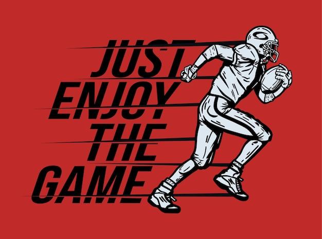 T-shirt design genießen sie einfach das spiel mit fußballspieler, der rugbyball hält, wenn vintage illustration läuft