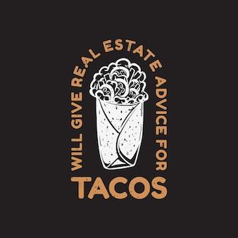 T-shirt-design gibt immobilienberatung für taco mit taco und schwarzer hintergrund-vintage-illustration
