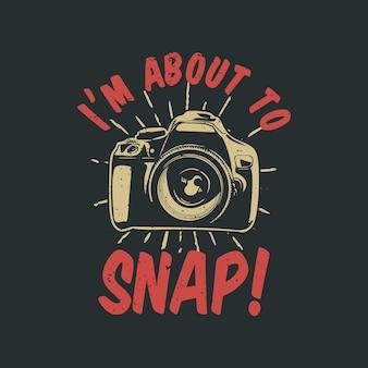 T-shirt-design ich bin dabei zu schnappen! mit kamera und grauem hintergrund vintage illustration