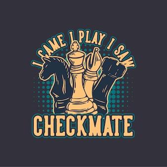 T-shirt design ich cam ich spiele ich sah schachmatt mit schach vintage illustration