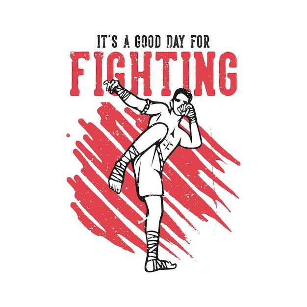 T-shirt-design ist ein guter tag, um mit muay-thai-martial-art-künstler-vintage-illustration zu kämpfen