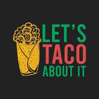 T-shirt-design lassen sie uns taco darüber mit taco und schwarzem hintergrund vintage-illustration