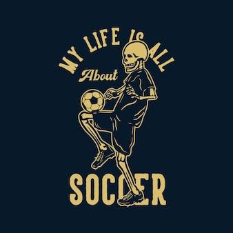 T-shirt-design mein leben dreht sich alles um fußball mit dem skelett, das fußball-vintage-illustration spielt