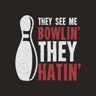 T-shirt-design sie sehen mich bowlen, sie hassen mit pin-bowling und brauner hintergrund-vintage-illustration