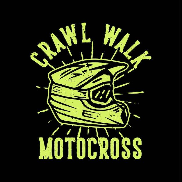 T-shirt design slogan typografie crawl walk motocross mit motocross helm vintage illustration