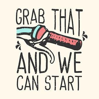 T-shirt-design-slogan-typografie schnapp dir das und wir können mit der vintage-illustration des fahrradlenkers beginnen