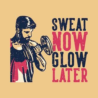 T-shirt design slogan typografie sitz leuchten jetzt später mit bodybuilder mann tun gewichtheben vintage illustration
