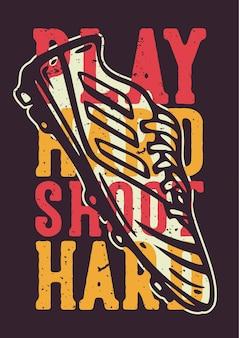 T-shirt-design-slogan-typografie spielen sie hart mit fußballschuhen vintage-illustration