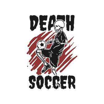 T-shirt-design-todesfußball mit skelett, das fußball-vintage-illustration spielt